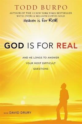 God Is For Real: And He Longs to Answer Your Most Difficult Questions by Todd Burpo
