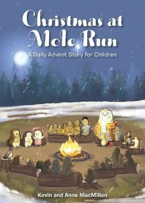 Christmas at Mole Run: A Daily Advent Story for Children by Kevin MacMillan