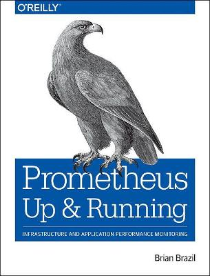 Prometheus - Up & Running: Infrastructure and Application Performance Monitoring by Brian Brazil