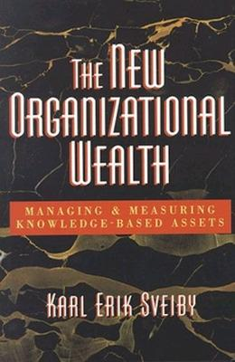New Organizational Wealth: Managing and Measuring Knowledge-Based Assets by Karl Erik Sveiby