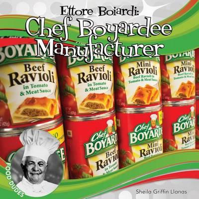 Ettore Boiardi: Chef Boyardee Manufacturer by Sheila Griffin Llanas
