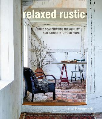 Relaxed Rustic: Bring Scandinavian Tranquility and Nature into Your Home by Niki Brantmark