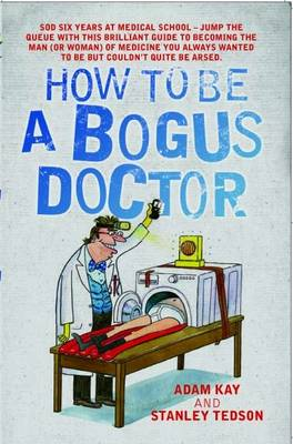 How to be a Bogus Doctor by Adam Kay