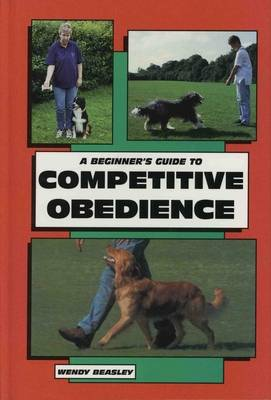 A Beginner's Guide to Competitive Obedience by Wendy Beasley