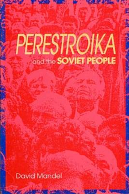Perestroika and the Soviet People by David Mandel