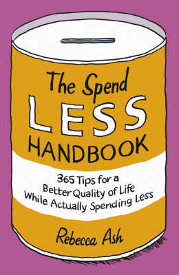 Spend Less Handbook - 365 Tips for a Better   Quality of Life While Actually Spending Less book