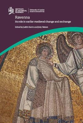 Ravenna: its role in earlier medieval change and exchange by Judith Herrin