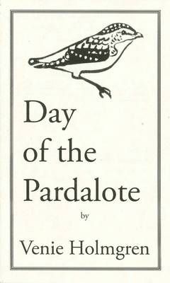 Day of the Pardalote by Venie Holmgren
