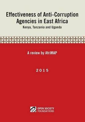Effectiveness of Anti-Corruption Agencies in East Africa: Kenya, Tanzania and Uganda by Afrimap