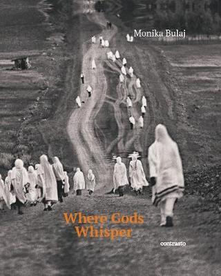 Monika Bulaj: Where Gods Whisper by Monika Bulaj