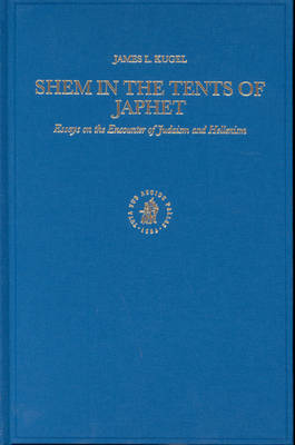 Shem in the Tents of Japhet: Essays on the Encounter of Judaism and Hellenism by James L. Kugel