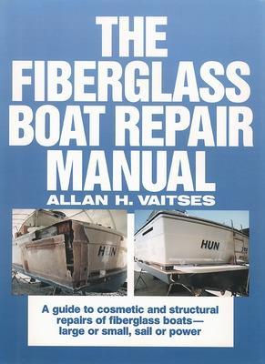 The Fiberglass Boat Repair Manual by Allan Vaitses
