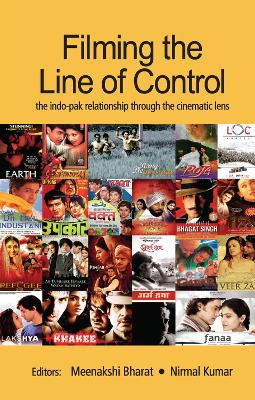 Filming the Line of Control: The Indo-Pak Relationship through the Cinematic Lens book