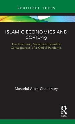 Islamic Economics and COVID-19: The Economic, Social and Scientific Consequences of a Global Pandemic book
