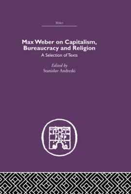 Max Weber on Capitalism, Bureaucracy and Religion by Stanislav Andreski