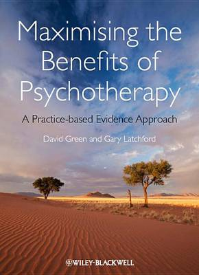 Maximising the Benefits of Psychotherapy by David Green