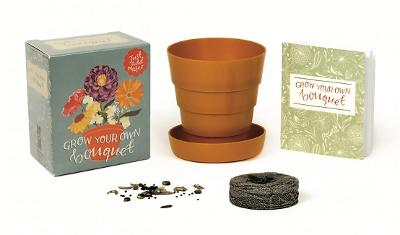 Grow Your Own Bouquet: Just Add Water! by Running Press