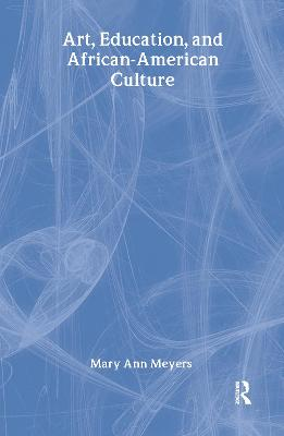 Art, Education, and African-American Culture by Mary Ann Meyers