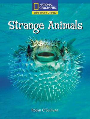 Windows on Literacy Fluent Plus (Science: Life Science): Strange Animals by Robyn O'Sullivan