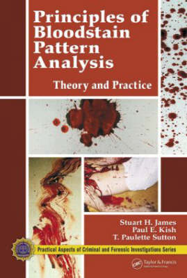 Principles of Bloodstain Pattern Analysis by Stuart H. James