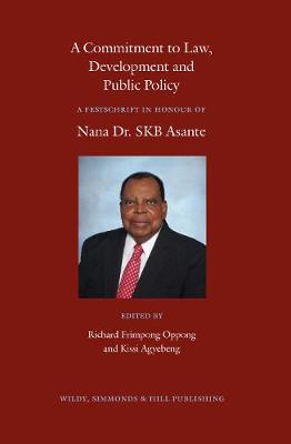 A Commitment to Law, Development and Public Policy: A Festschrift in Honour of Nana Dr. SKB Asante by Richard Frimpong Oppong