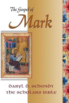 The Gospel of Mark by Daryl Dean Schmidt