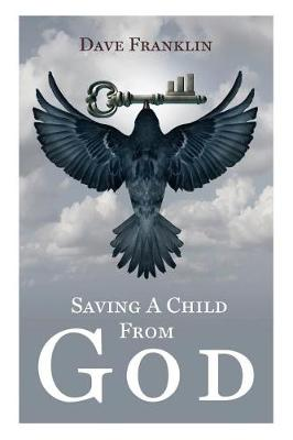 Saving a Child from God by Dave Franklin