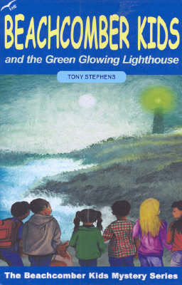 The Beachcomber Kids and the Green Glowing Lighthouse by Tony Stephens