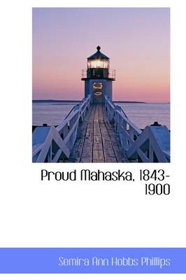 Proud Mahaska, 1843-1900 by Semira Ann Hobbs Phillips