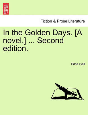 In the Golden Days. [A Novel.] ... Second Edition. by Edna Lyall