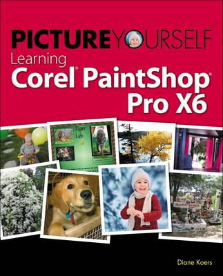 Picture Yourself Learning Corel PaintShop Pro X6 by Diane Koers