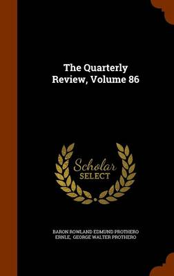 The Quarterly Review, Volume 86 by Baron Ernle Rowland Edmund Prothero