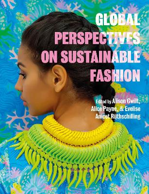 Global Perspectives on Sustainable Fashion by Dr Alison Gwilt