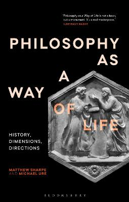 Philosophy as a Way of Life: History, Dimensions, Directions by Matthew Sharpe