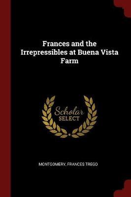 Frances and the Irrepressibles at Buena Vista Farm by Frances Trego Montgomery