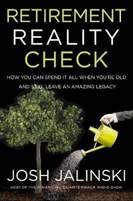 Retirement Reality Check: How to Spend Your Money and Still Leave an Amazing Legacy by Josh Jalinski