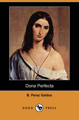 Dona Perfecta (Dodo Press) by B Perez Galdos