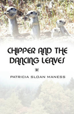 Chipper and the Dancing Leaves by Patricia Sloan Maness