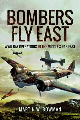 Bombers Fly East by Martin W. Bowman