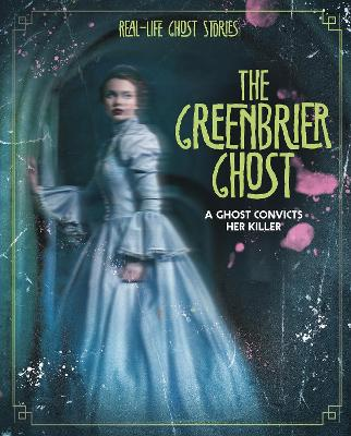 The Greenbrier Ghost: A Ghost Convicts Her Killer by Megan Atwood
