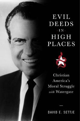 Evil Deeds in High Places: Christian America's Moral Struggle with Watergate book