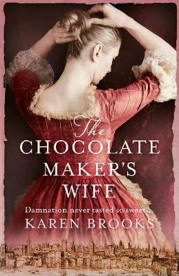 The Chocolate Maker's Wife by Karen Brooks