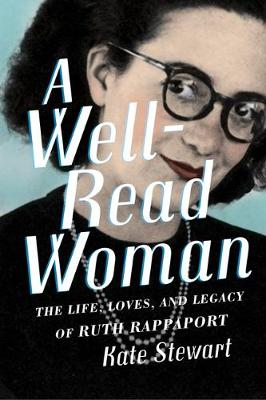 A Well-Read Woman: The Life, Loves, and Legacy of Ruth Rappaport by Kate Stewart