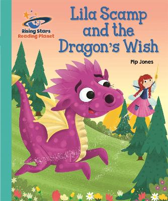 Reading Planet - Lila Scamp and the Dragon's Wish - Turquoise: Galaxy by Pip Jones