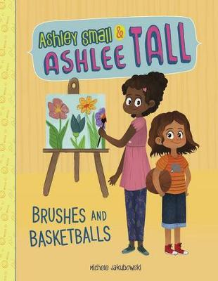 Ashley Small & Ashlee Tall: Brushes and Basketballs by Michele Jakubowski