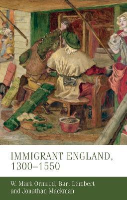 Immigrant England, 1300-1550 by W. Mark Ormrod