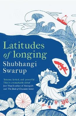 Latitudes of Longing: A prizewinning literary epic of the subcontinent, nature, climate and love book