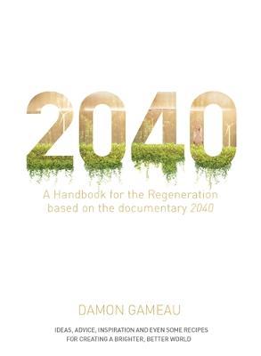 2040: A Handbook for the Regeneration by Damon Gameau