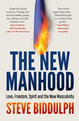 The New Manhood: Love, Freedom, Spirit and the New Masculinity book