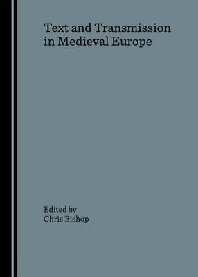 Text and Transmission in Medieval Europe by Chris Bishop